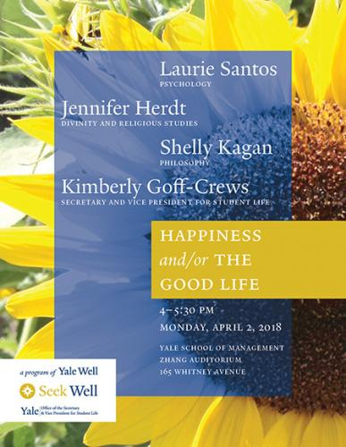 Happiness and/or The Good Life Monday April 2, 2018 at 4:00 p.m. in Zhang Auditorium
